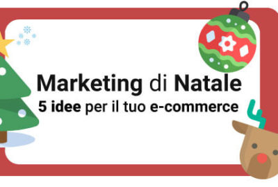 Vedi anche: Marketing Natale: 5 idee marketing per il tuo e-commerce